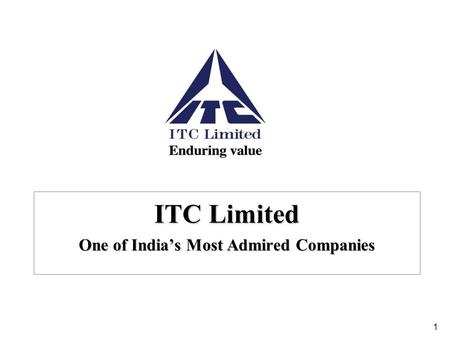 1 ITC Limited One of <strong>India</strong>'s Most Admired Companies.