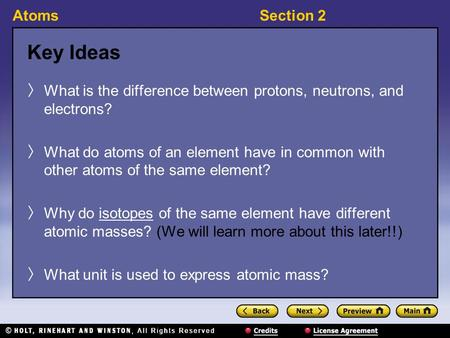 AtomsSection 2 Key Ideas 〉 What is the difference between protons, neutrons, and electrons? 〉 What do atoms of an element have in common with other atoms.