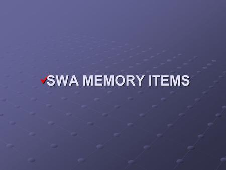 SWA MEMORY ITEMS.