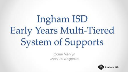 Ingham ISD Early Years Multi-Tiered System of Supports