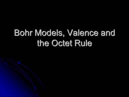 Bohr Models, Valence and the Octet Rule