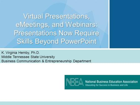 Virtual <strong>Presentations</strong>, eMeetings, and Webinars: <strong>Presentations</strong> Now Require Skills Beyond PowerPoint K. Virginia Hemby, Ph.D. Middle Tennessee State University.