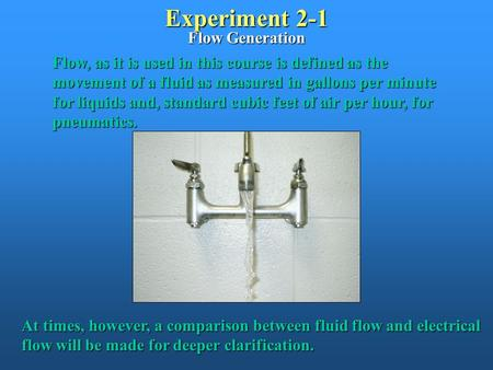 Experiment 2-1 Flow Generation Flow, as it is used in this course is defined as the movement of a fluid as measured in gallons per minute for liquids and,