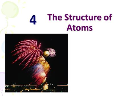 4 The Structure of Atoms. 2 Chapter Outline Subatomic Particles 次原子粒子 1.Fundamental Particles 基本粒子 2.The Discovery of Electrons 電子的發現 3.Canal <strong>Rays</strong> and.