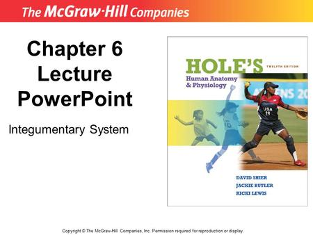 Copyright © The McGraw-Hill Companies, Inc. Permission required for reproduction or display. Chapter 6 Lecture PowerPoint Integumentary System.