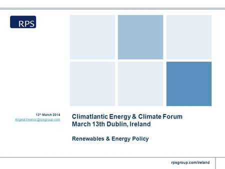 Rpsgroup.com/ireland Climatlantic Energy & Climate Forum March 13th Dublin, Ireland Renewables & Energy Policy 13 th March 2014