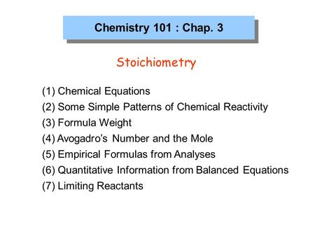Stoichiometry Chemistry 101 : Chap. 3 Chemical Equations
