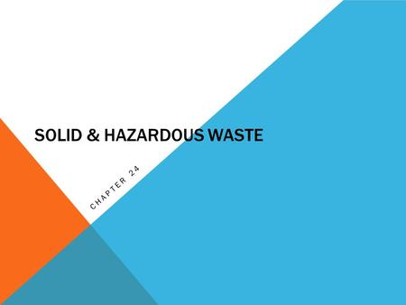 SOLID & HAZARDOUS WASTE CHAPTER 24. TYPES OF WASTE Before the Industrial Revolution, almost all waste was Biodegradable Now most is Nondegradable or hazardous.