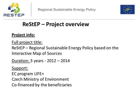 ReStEP – Project overview Project info: Full project title: ReStEP – Regional Sustainable Energy Policy based on the Interactive Map of Sources Duration: