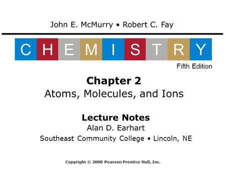 Lecture Notes Alan D. Earhart Southeast Community College Lincoln, NE Chapter 2 Atoms, Molecules, and Ions John E. McMurry Robert C. Fay CHEMISTRY Fifth.
