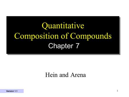 1 Quantitative Composition of Compounds Chapter 7 Hein and Arena Version 1.1.