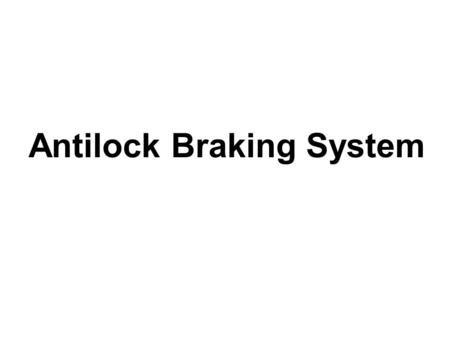 Antilock Braking System. Why Anti Lock Braking System ? ♣Stopping a car in a hurry on a slippery road can be very challenging. ♣Anti-lock braking systems.