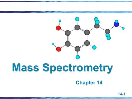 Mass Spectrometry Chapter 14 Chapter 14.
