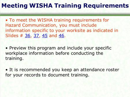 Meeting WISHA Training Requirements To meet the WISHA training requirements for Hazard Communication, you must include information specific to your worksite.