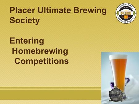 Placer Ultimate Brewing Society Entering Homebrewing Competitions.