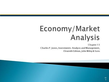 Chapter 13 Charles P. Jones, Investments: Analysis and Management, Eleventh Edition, John Wiley & Sons 13 -1.