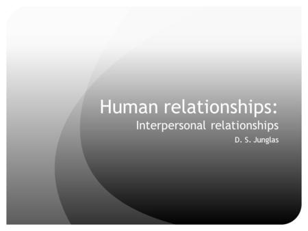 Human relationships: Interpersonal relationships D. S. Junglas.