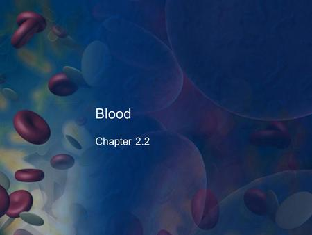 Blood Chapter 2.2. Blood Blood is a connective tissue Consists of plasma, red blood cells, platelets, and white blood cells. Blood carries oxygen and.