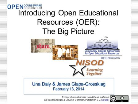 Una Daly & James Glapa-Grossklag February 13, 2014 Una Daly & James Glapa-Grossklag February 13, 2014 Introducing Open Educational Resources (OER): The.