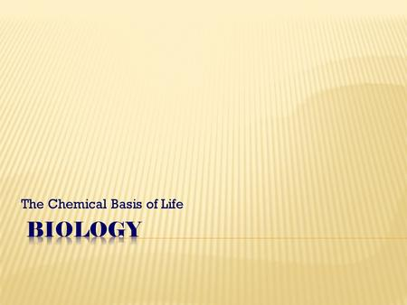 The Chemical Basis of Life.  All living organisms are made up of matter (anything that takes up space & has mass)  Matter is composed of elements (the.