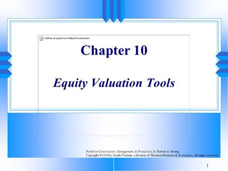 1 Chapter 10 Equity Valuation Tools Portfolio Construction, Management, & Protection, 5e, Robert A. Strong Copyright ©2009 by South-Western, a division.