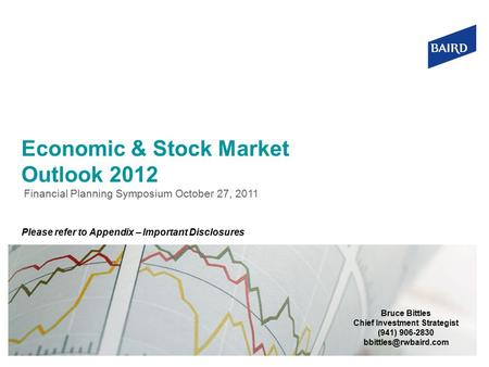 Economic & Stock Market Outlook 2012 Financial Planning Symposium October 27, 2011 Bruce Bittles Chief Investment Strategist (941) 906-2830