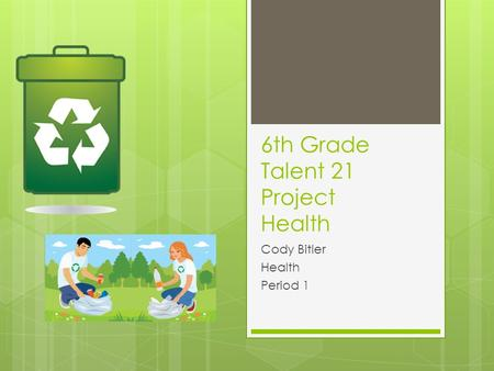 6th Grade Talent 21 Project Health Cody Bitler Health Period 1.