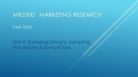 MR2300: Marketing Research Paul Tilley