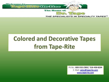 Ph.No.: 800-532-2309 / 516-406-8294 E- Mail:  Colored and Decorative Tapes from Tape-Rite.