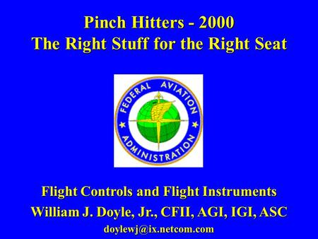 Pinch Hitters - 2000 The Right Stuff for the Right Seat Flight Controls and Flight Instruments William J. Doyle, Jr., CFII, AGI, IGI, ASC