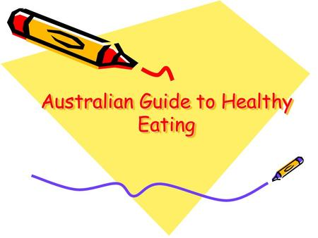 Australian Guide to Healthy Eating. The guide provides information about the amounts and kinds of food that you need to eat each day to get enough nutrients.