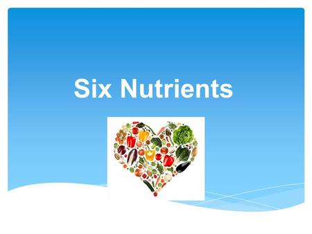 Six Nutrients. NUTRITION - is the science that studies how body makes use of food. DIET - is everything you eat and drink. NUTRIENTS - are the substances.