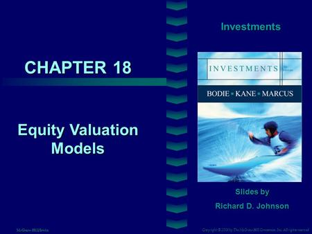 CHAPTER 18 Investments Equity Valuation Models Slides by Richard D. Johnson Copyright © 2008 by The McGraw-Hill Companies, Inc. All rights reserved McGraw-Hill/Irwin.
