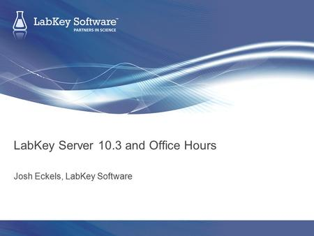 LabKey Server 10.3 and Office Hours Josh Eckels, LabKey Software.