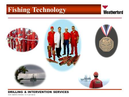 © 2001 Weatherford International, Inc. All rights reserved. DRILLING & INTERVENTION SERVICES Fishing Technology.