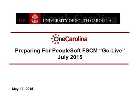 "Preparing For PeopleSoft FSCM ""Go-Live"" July 2015 May 18, 2015."