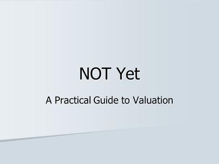 NOT Yet A Practical Guide to Valuation. Craig Kirsch Director of Acquisitions Being a business owner is like owning a boat…. The two happiest days are.