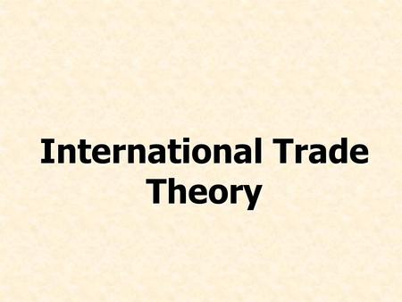 International Trade Theory. Chapter 4 - 2 Chapter Preview Discuss the volume and patterns of world trade Identify the inherent flaws of mercantilism Explain.