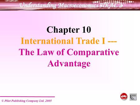 © Pilot Publishing Company Ltd. 2005 Chapter 10 International Trade I --- The Law of Comparative Advantage.