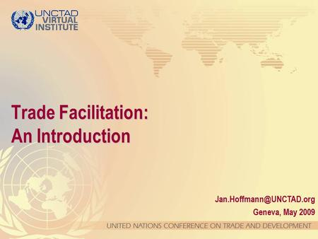 Geneva, May 2009 Trade Facilitation: An Introduction.