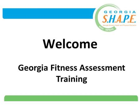Welcome Georgia Fitness Assessment Training. 2 Student Health and Physical Education (S.H.A.P.E.) Partnership  The Georgia SHAPE Partnership is a group.