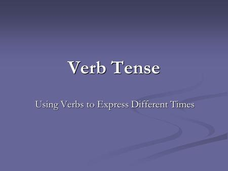 Using Verbs to Express Different Times