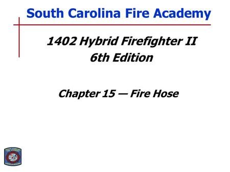 1402 Hybrid Firefighter II 6th Edition Chapter 15 — Fire Hose South Carolina Fire Academy.