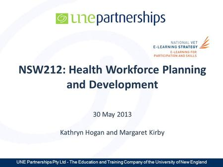 UNE Partnerships Pty Ltd - The Education and Training Company of the University of New England NSW212: Health Workforce Planning and Development 30 May.