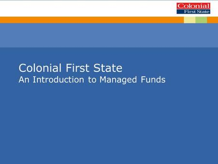 Colonial First State An Introduction to Managed Funds.