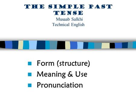 The simple past tense Musaab Salkhi Technical English
