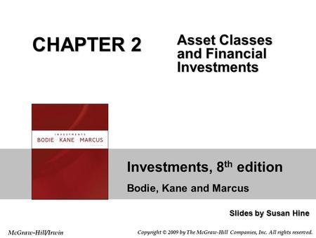 Investments, 8 th edition Bodie, Kane and Marcus Slides by Susan Hine McGraw-Hill/Irwin Copyright © 2009 by The McGraw-Hill Companies, Inc. All rights.