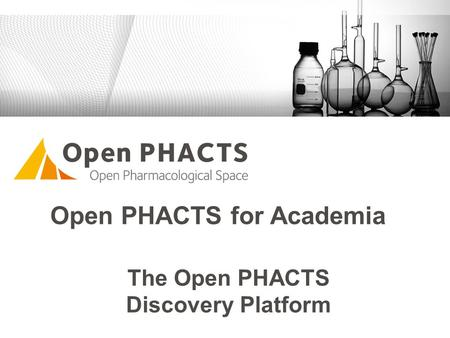 The Open PHACTS Discovery Platform Open PHACTS for Academia.