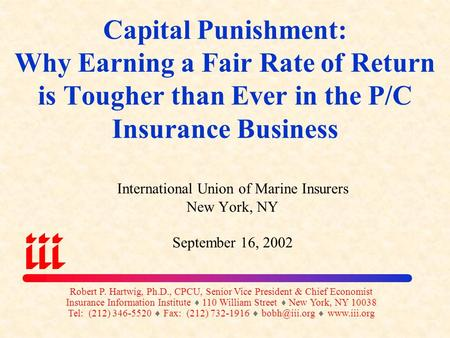 Capital Punishment: Why Earning a Fair Rate of Return is Tougher than Ever in the P/C Insurance Business International Union of Marine Insurers New York,