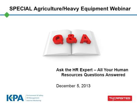 Ask the HR Expert – All Your Human Resources Questions Answered December 5, 2013 SPECIAL Agriculture/Heavy Equipment Webinar.